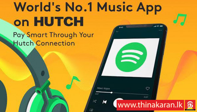 Spotify உடன் கைகோர்த்த HUTCH-HUTCH Partners Spotify Bringing the Worlds Most Popular Audio Streaming Service to Sri Lanka